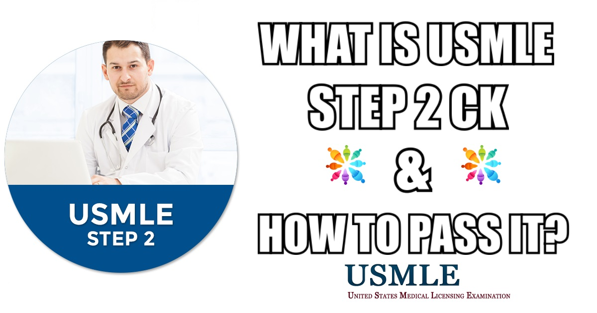 What is USMLE Step 2 CK? | How Long is USMLE Step 2 CK?