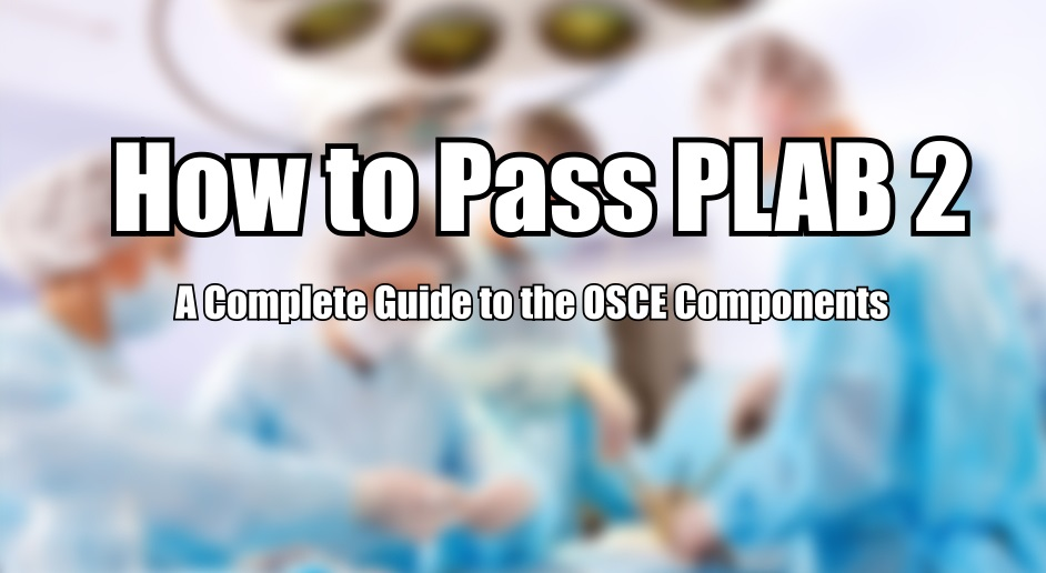 How to pass PLAB 2 Exam | Complete Overview of the OSCE's Part
