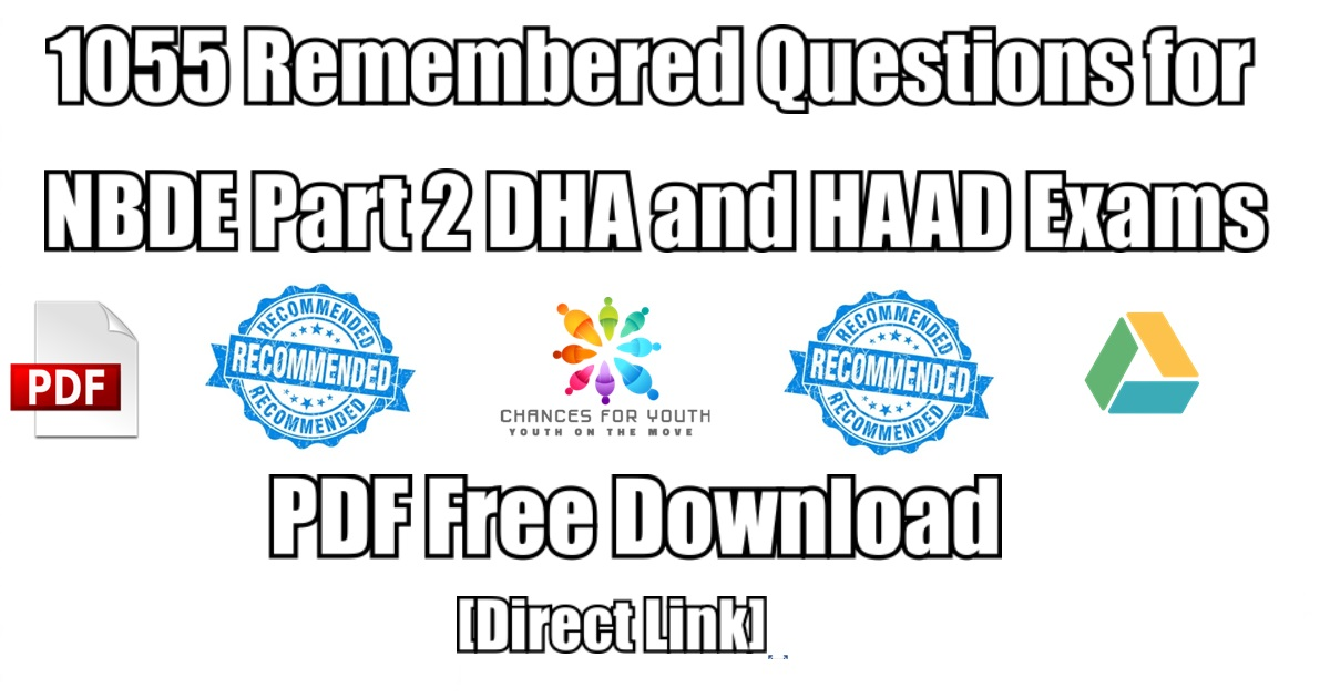 1055 Remembered Questions for NBDE Part 2 DHA and HAAD Exams PDF